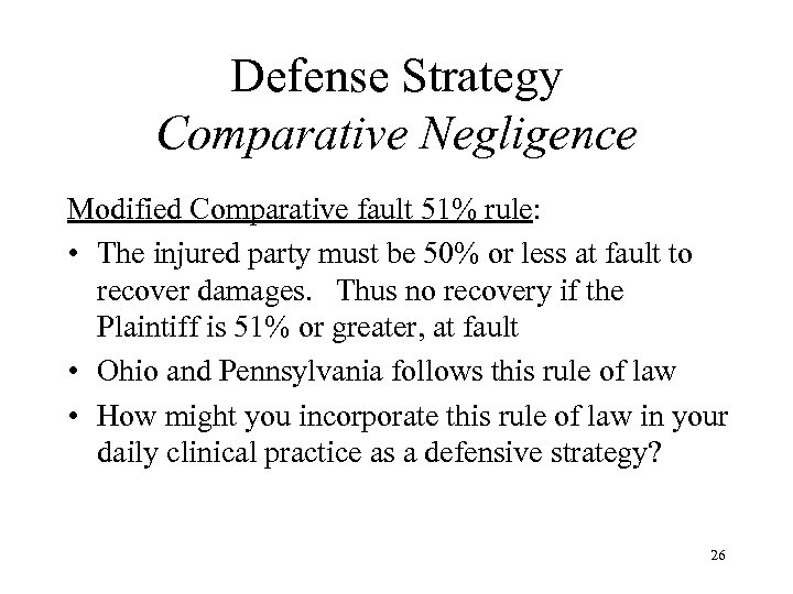 Defense Strategy Comparative Negligence Modified Comparative fault 51% rule: • The injured party must