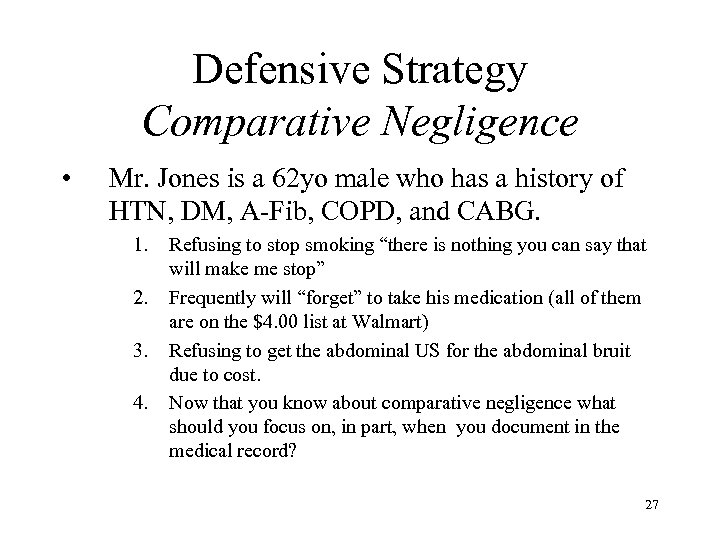 Defensive Strategy Comparative Negligence • Mr. Jones is a 62 yo male who has