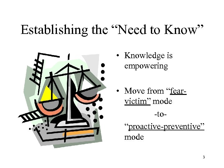 """Establishing the """"Need to Know"""" • Knowledge is empowering • Move from """"fearvictim"""" mode"""