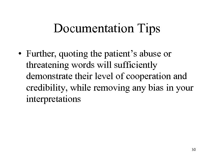 Documentation Tips • Further, quoting the patient's abuse or threatening words will sufficiently demonstrate