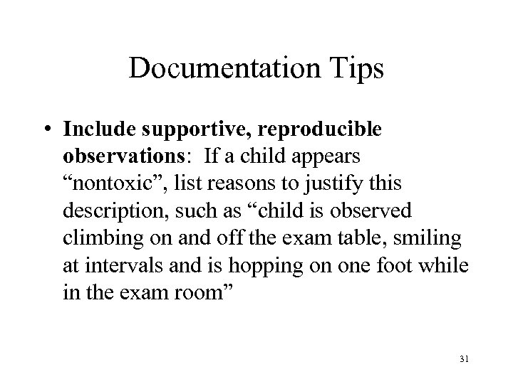 """Documentation Tips • Include supportive, reproducible observations: If a child appears """"nontoxic"""", list reasons"""