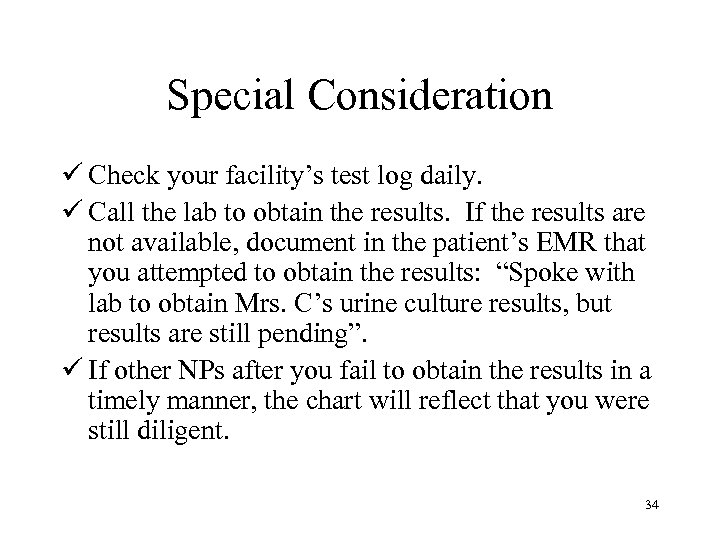 Special Consideration ü Check your facility's test log daily. ü Call the lab to