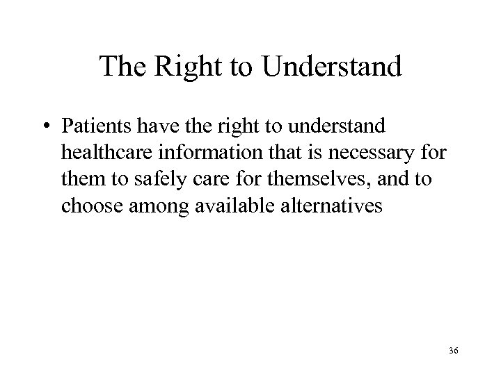 The Right to Understand • Patients have the right to understand healthcare information that