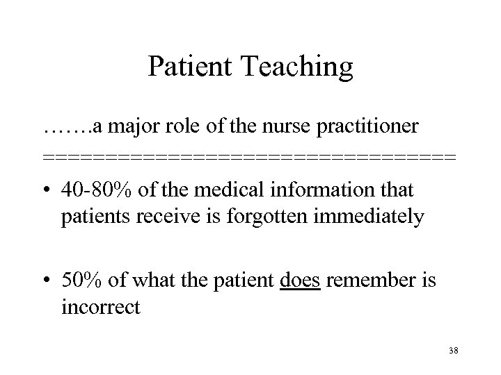 Patient Teaching ……. a major role of the nurse practitioner ================= • 40 -80%