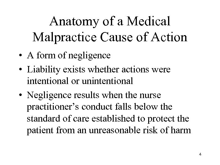 Anatomy of a Medical Malpractice Cause of Action • A form of negligence •