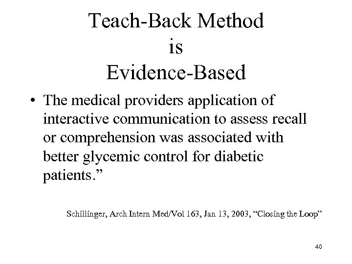Teach-Back Method is Evidence-Based • The medical providers application of interactive communication to assess