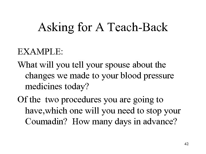 Asking for A Teach-Back EXAMPLE: What will you tell your spouse about the changes