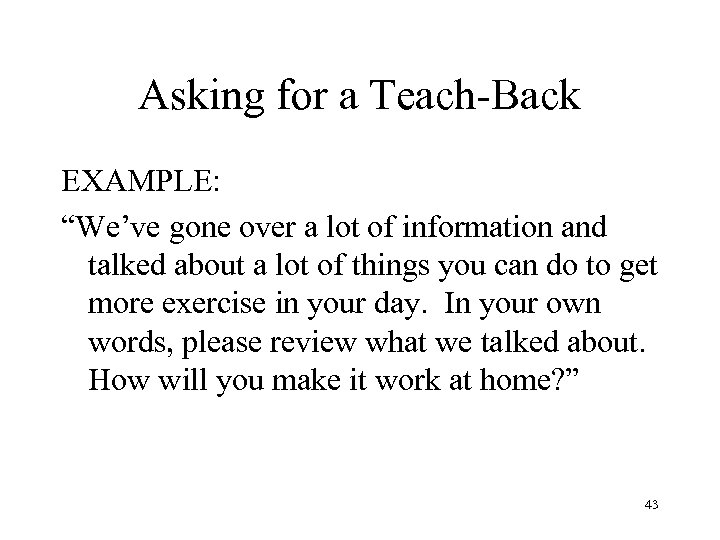 """Asking for a Teach-Back EXAMPLE: """"We've gone over a lot of information and talked"""