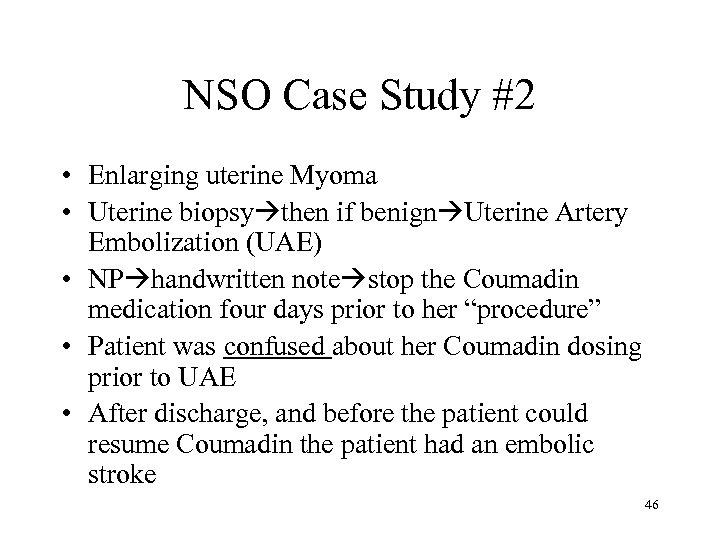 NSO Case Study #2 • Enlarging uterine Myoma • Uterine biopsy then if benign
