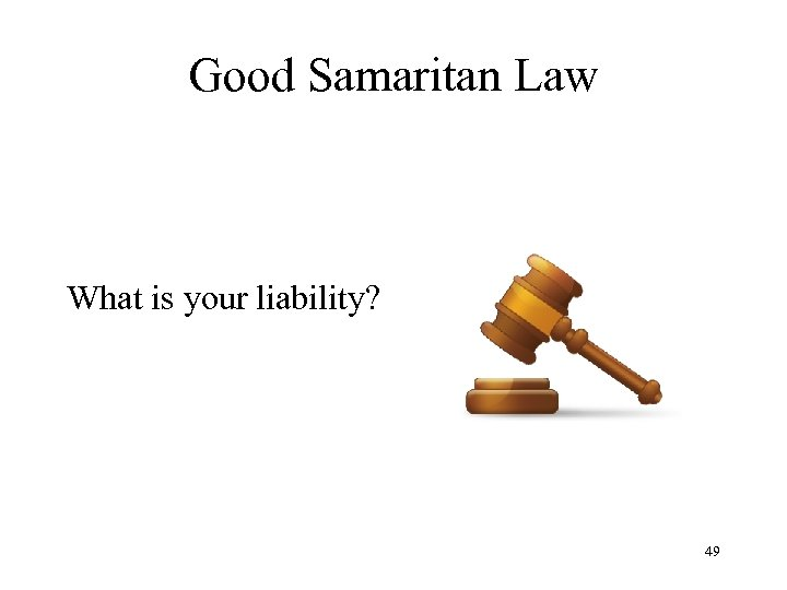 Good Samaritan Law What is your liability? 49