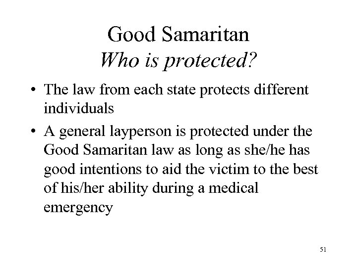 Good Samaritan Who is protected? • The law from each state protects different individuals