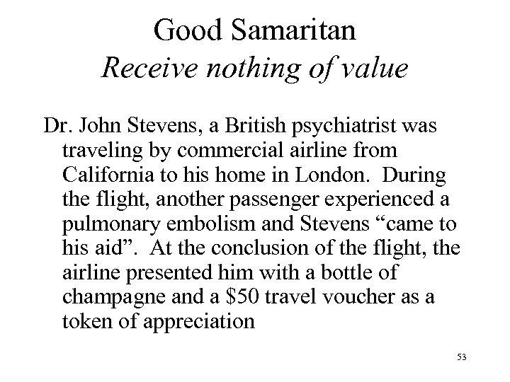 Good Samaritan Receive nothing of value Dr. John Stevens, a British psychiatrist was traveling