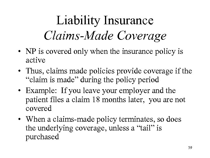 Liability Insurance Claims-Made Coverage • NP is covered only when the insurance policy is