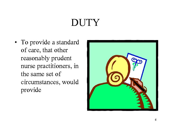 DUTY • To provide a standard of care, that other reasonably prudent nurse practitioners,