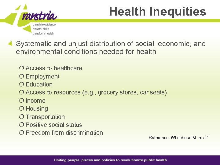 Health Inequities Systematic and unjust distribution of social, economic, and environmental conditions needed for