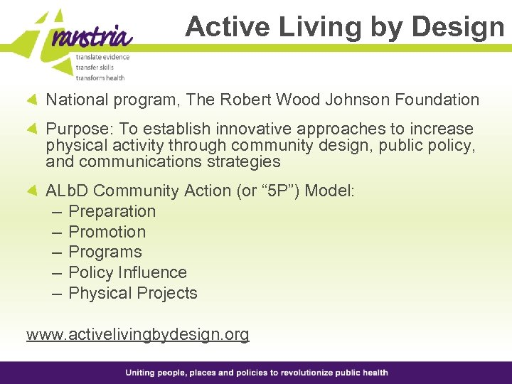 Active Living by Design National program, The Robert Wood Johnson Foundation Purpose: To establish