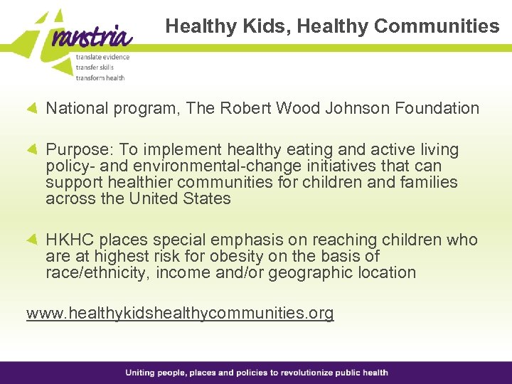 Healthy Kids, Healthy Communities National program, The Robert Wood Johnson Foundation Purpose: To implement