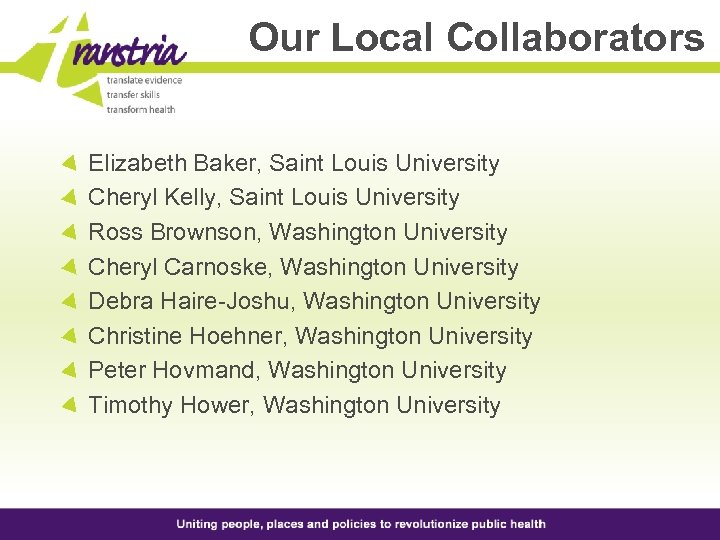Our Local Collaborators Elizabeth Baker, Saint Louis University Cheryl Kelly, Saint Louis University Ross