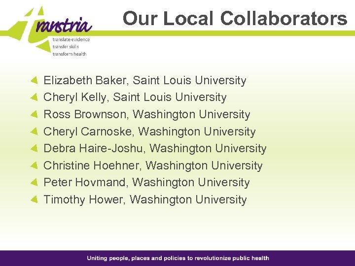 Our Local Collaborators Elizabeth Baker, Saint Louis University Cheryl Kelly, Saint Louis University Ross