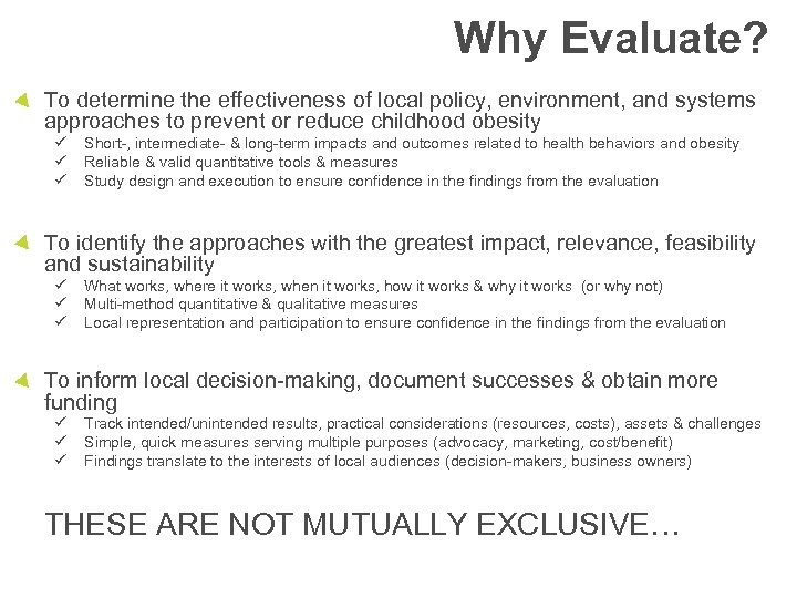 Why Evaluate? To determine the effectiveness of local policy, environment, and systems approaches to