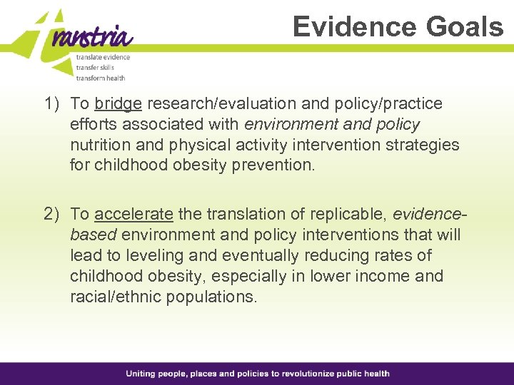 Evidence Goals 1) To bridge research/evaluation and policy/practice efforts associated with environment and policy