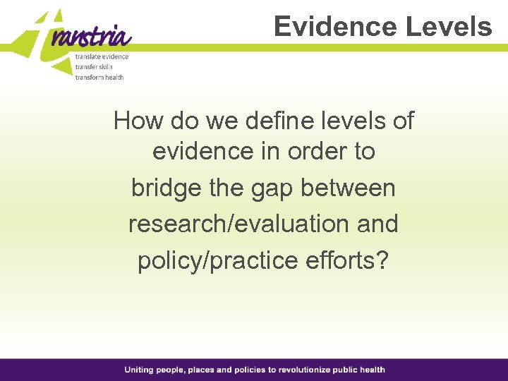 Evidence Levels How do we define levels of evidence in order to bridge the