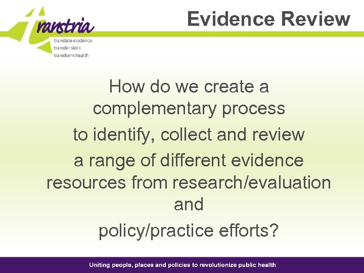 Evidence Review How do we create a complementary process to identify, collect and review