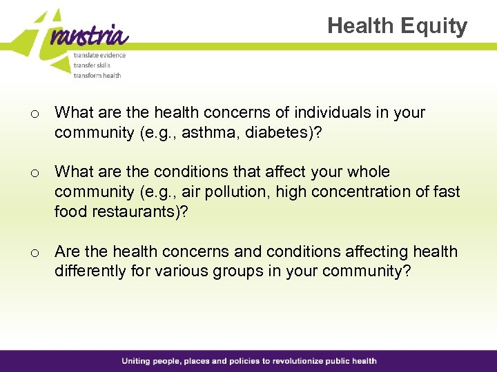 Health Equity o What are the health concerns of individuals in your community (e.