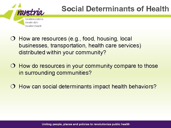 Social Determinants of Health ¦ How are resources (e. g. , food, housing, local