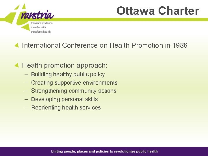 Ottawa Charter International Conference on Health Promotion in 1986 Health promotion approach: – –