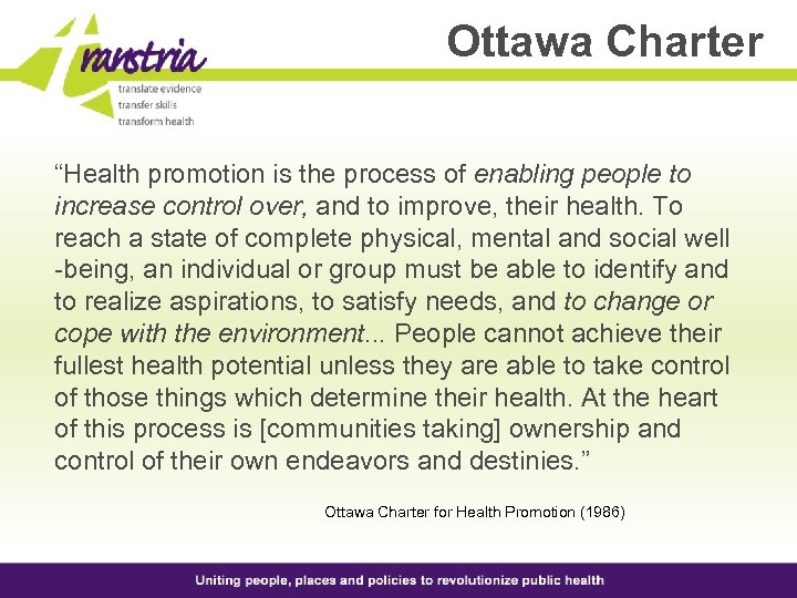 "Ottawa Charter ""Health promotion is the process of enabling people to increase control over,"