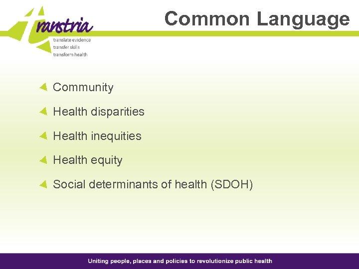Common Language Community Health disparities Health inequities Health equity Social determinants of health (SDOH)