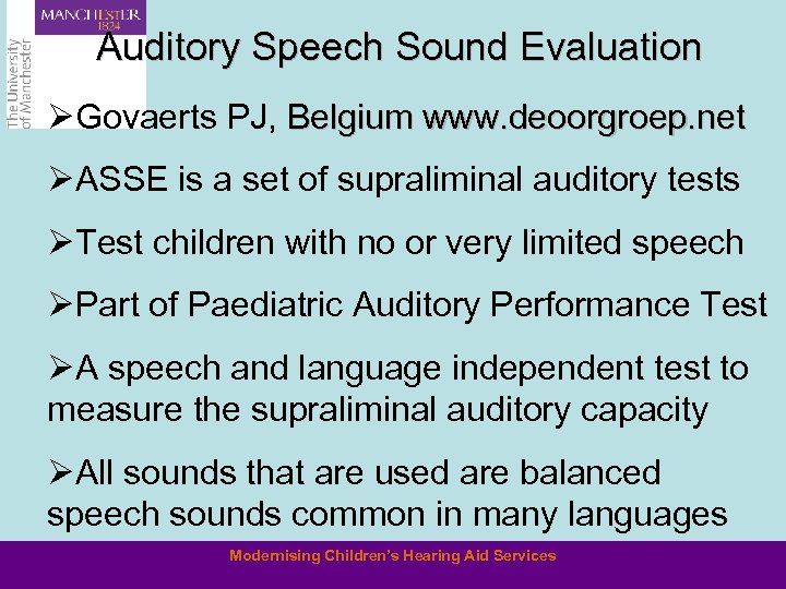 Auditory Speech Sound Evaluation ØGovaerts PJ, Belgium www. deoorgroep. net ØASSE is a set