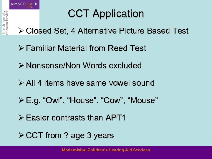 CCT Application Ø Closed Set, 4 Alternative Picture Based Test Ø Familiar Material from
