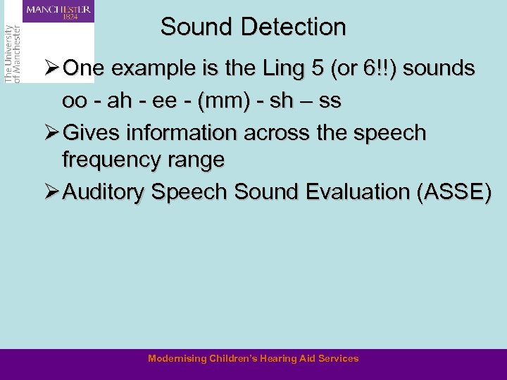 Sound Detection Ø One example is the Ling 5 (or 6!!) sounds oo -