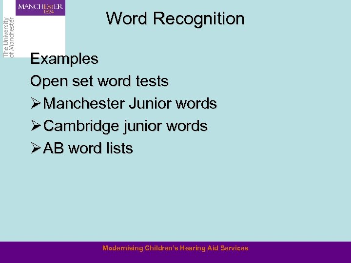Word Recognition Examples Open set word tests Ø Manchester Junior words Ø Cambridge junior