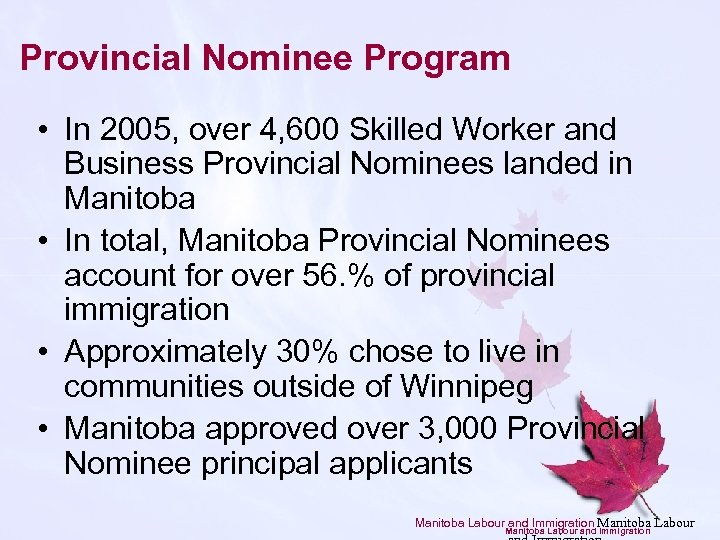 Provincial Nominee Program • In 2005, over 4, 600 Skilled Worker and Business Provincial