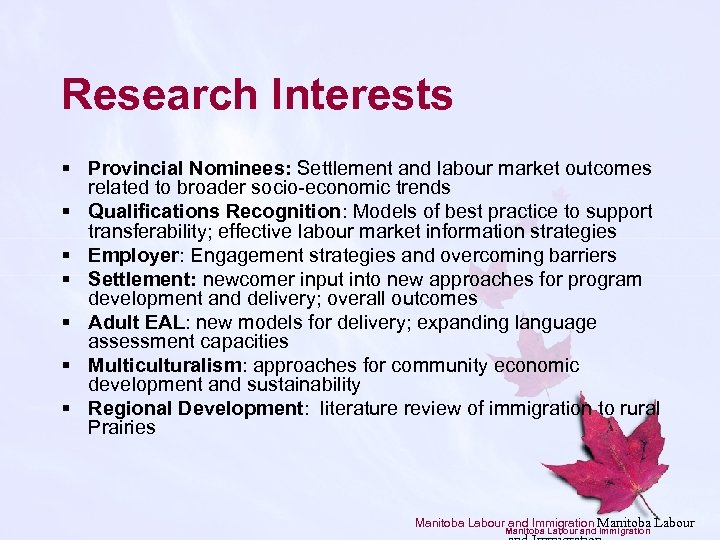 Research Interests § Provincial Nominees: Settlement and labour market outcomes related to broader socio-economic