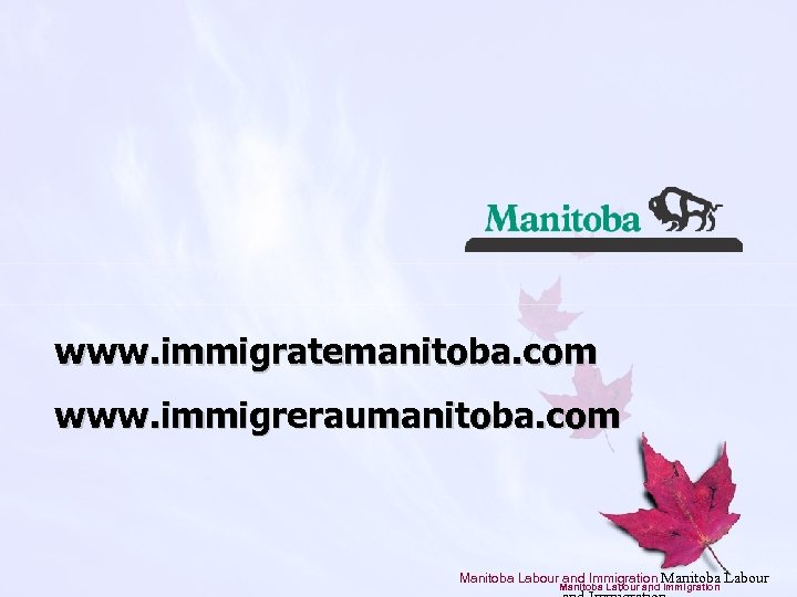 www. immigratemanitoba. com www. immigreraumanitoba. com Manitoba Labour and Immigration