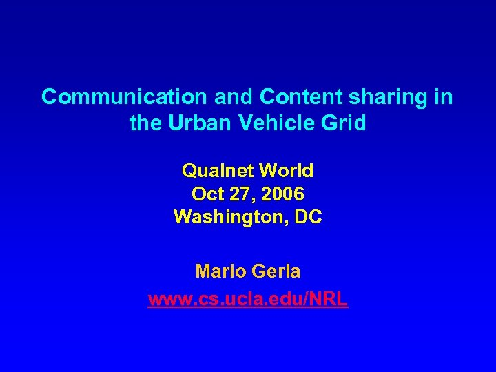 Communication and Content sharing in the Urban Vehicle Grid Qualnet World Oct 27, 2006