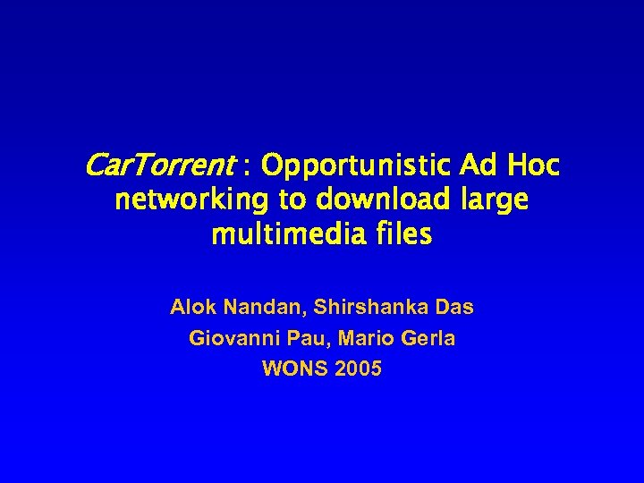 Car. Torrent : Opportunistic Ad Hoc networking to download large multimedia files Alok Nandan,
