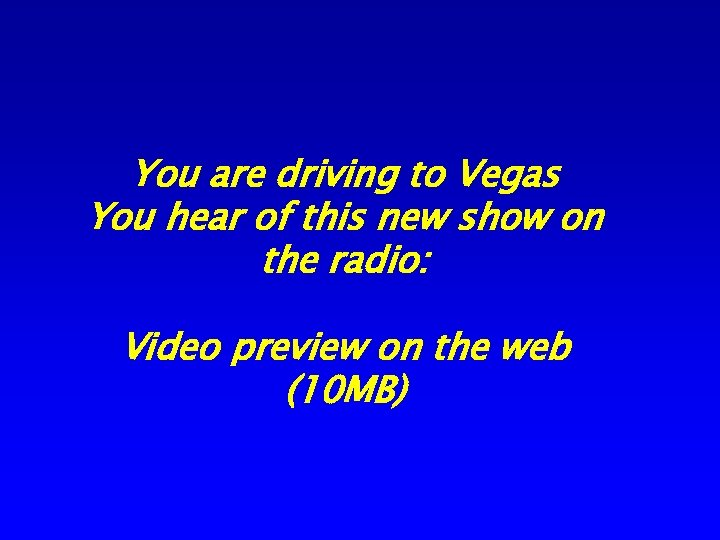You are driving to Vegas You hear of this new show on the radio: