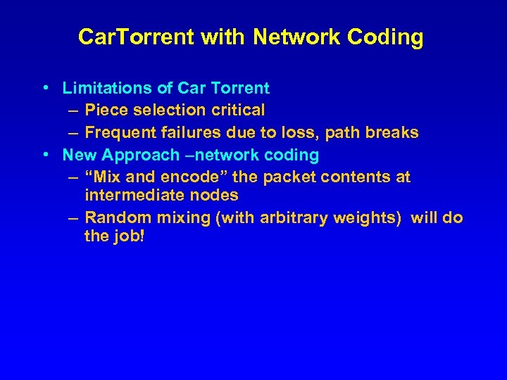 Car. Torrent with Network Coding • Limitations of Car Torrent – Piece selection critical
