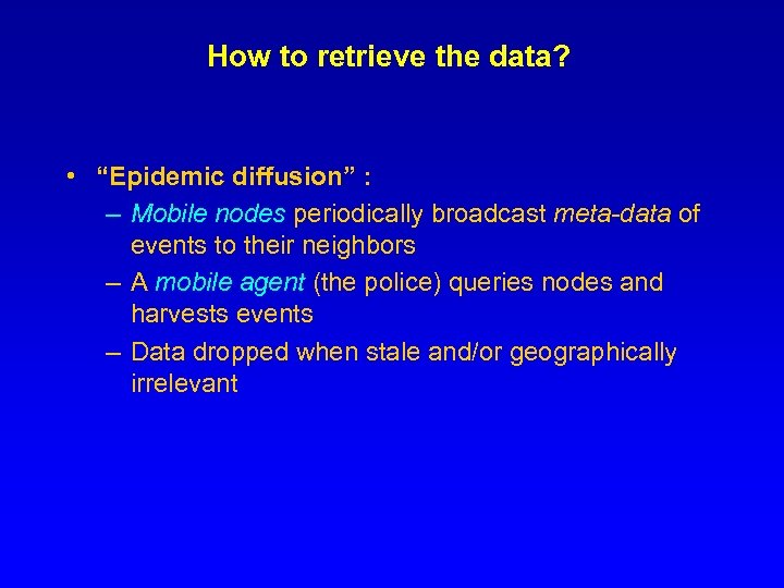 """How to retrieve the data? • """"Epidemic diffusion"""" : – Mobile nodes periodically broadcast"""