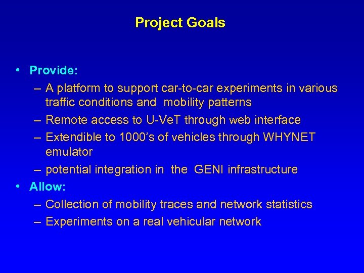 Project Goals • Provide: – A platform to support car-to-car experiments in various traffic