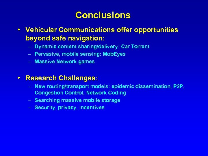 Conclusions • Vehicular Communications offer opportunities beyond safe navigation: – Dynamic content sharing/delivery: Car