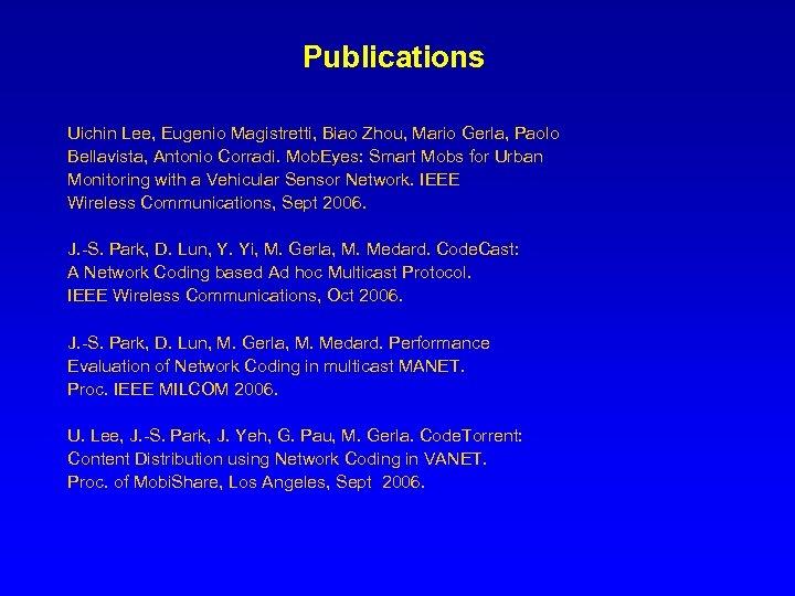 Publications Uichin Lee, Eugenio Magistretti, Biao Zhou, Mario Gerla, Paolo Bellavista, Antonio Corradi. Mob.