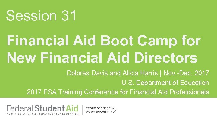 Session 31 Financial Aid Boot Camp for New Financial Aid Directors Dolores Davis and