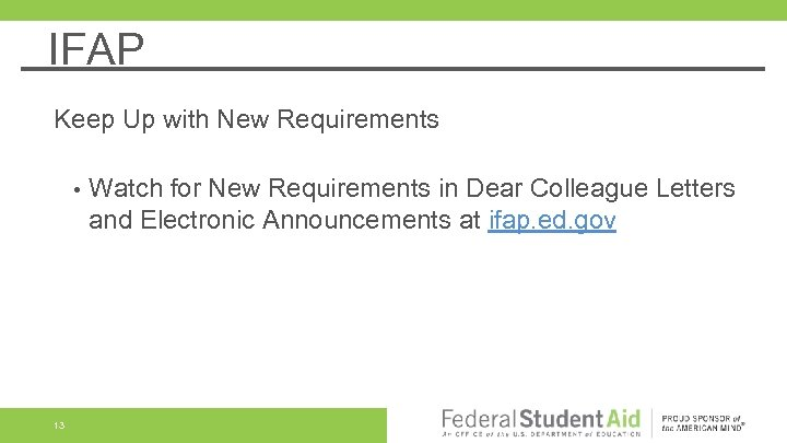 IFAP Keep Up with New Requirements • 13 Watch for New Requirements in Dear