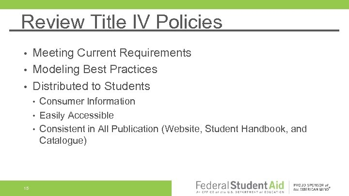 Review Title IV Policies Meeting Current Requirements • Modeling Best Practices • Distributed to